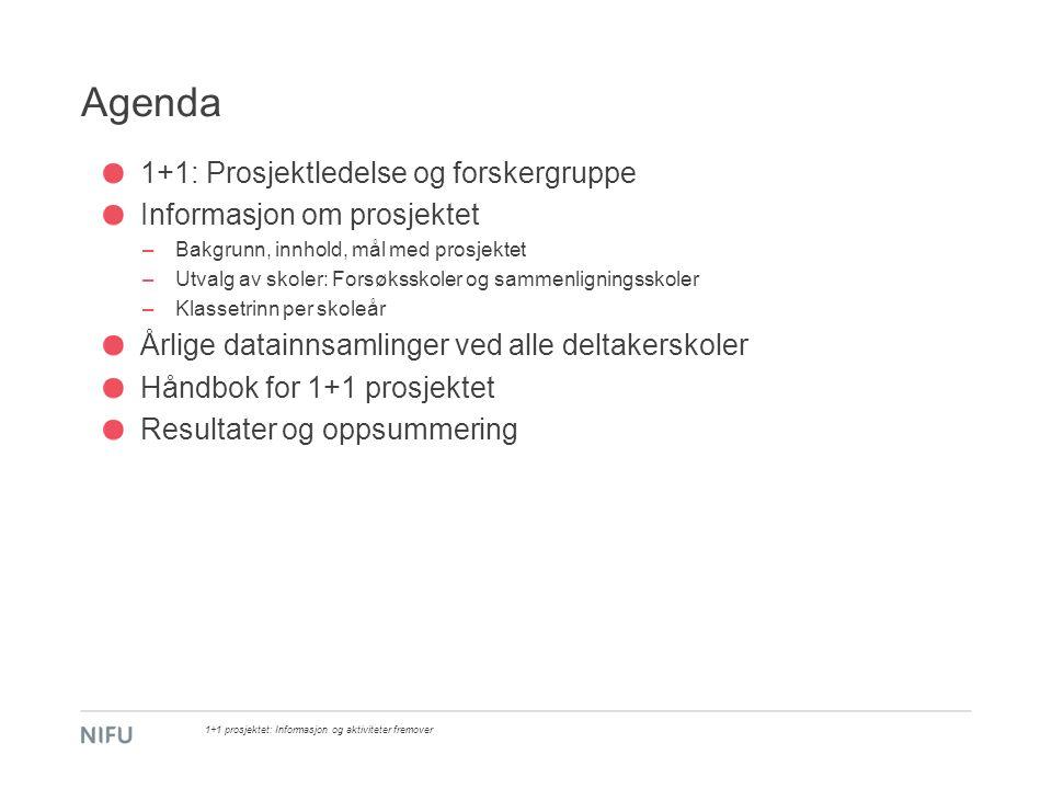 Agenda 1+1: Prosjektledelse og forskergruppe Informasjon om prosjektet –Bakgrunn, innhold, mål med prosjektet –Utvalg av skoler: Forsøksskoler og samm