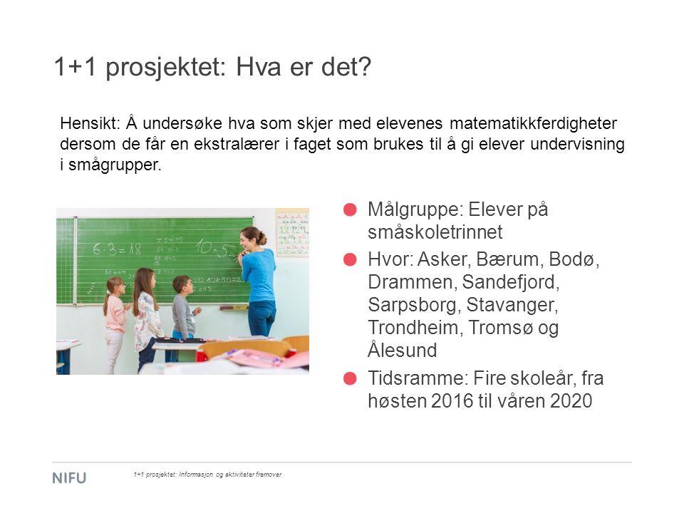 1+1 prosjektet: Hva er det? Målgruppe: Elever på småskoletrinnet Hvor: Asker, Bærum, Bodø, Drammen, Sandefjord, Sarpsborg, Stavanger, Trondheim, Troms