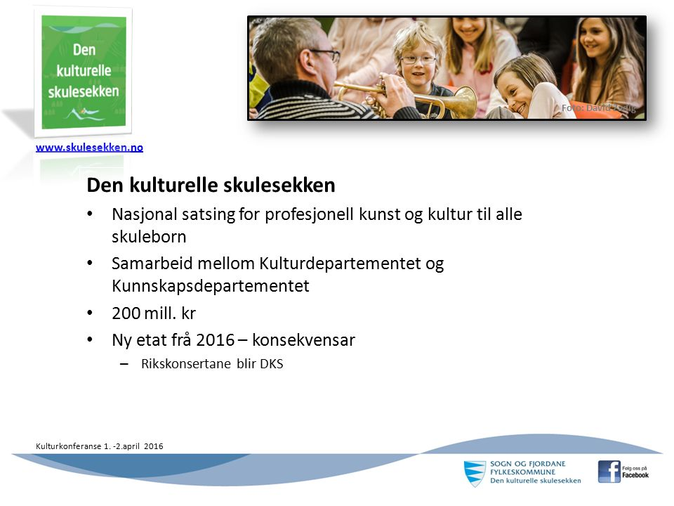 www.skulesekken.no Kulturkonferanse 1. -2.april 2016 Den kulturelle skulesekken Nasjonal satsing for profesjonell kunst og kultur til alle skuleborn S