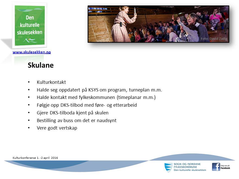 www.skulesekken.no Kulturkonferanse 1. -2.april 2016 Foto: David Zadig Skulane Kulturkontakt Halde seg oppdatert på KSYS om program, turneplan m.m. Ha