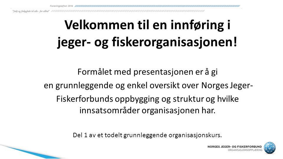 Velkommen til en innføring i jeger- og fiskerorganisasjonen! Formålet med presentasjonen er å gi en grunnleggende og enkel oversikt over Norges Jeger-