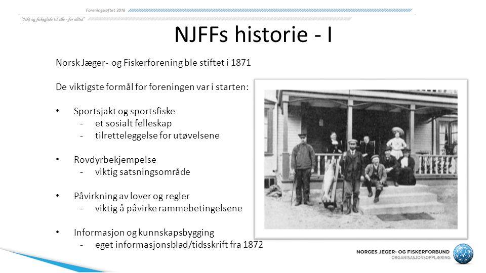 NJFFs historie - I Norsk Jæger- og Fiskerforening ble stiftet i 1871 De viktigste formål for foreningen var i starten: Sportsjakt og sportsfiske -et s