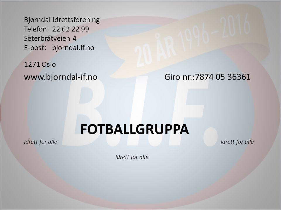 Bjørndal Idrettsforening Telefon:22 62 22 99 Seterbråtveien 4 E-post:bjorndal.if.no 1271 Oslo www.bjorndal-if.noGiro nr.:7874 05 36361 FOTBALLGRUPPA Idrett for alleIdrett for alle Idrett for alle