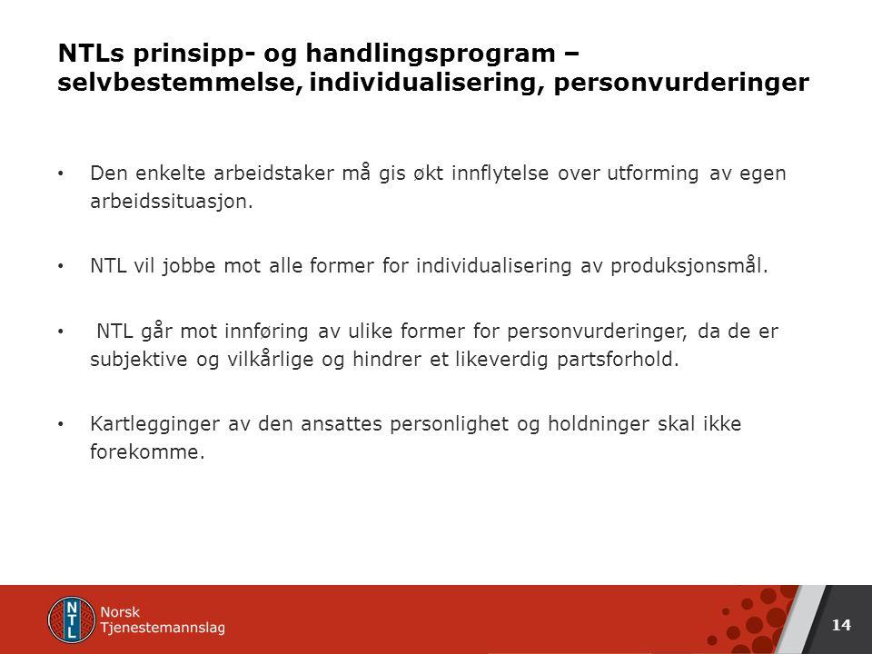 NTLs prinsipp- og handlingsprogram – selvbestemmelse, individualisering, personvurderinger Den enkelte arbeidstaker må gis økt innflytelse over utforming av egen arbeidssituasjon.
