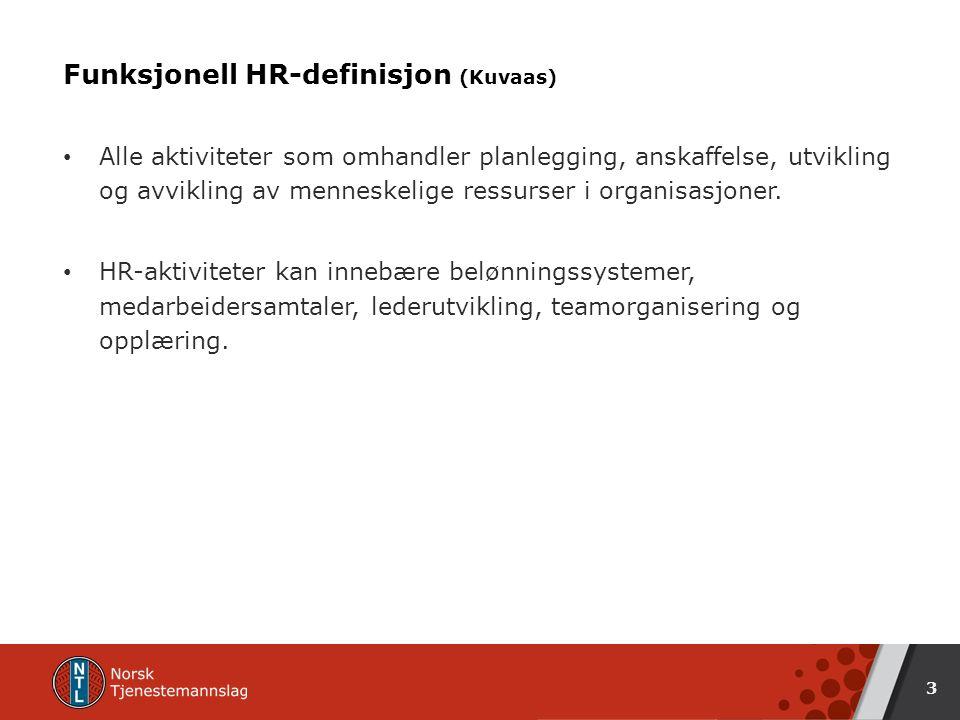 Funksjonell HR-definisjon (Kuvaas) Alle aktiviteter som omhandler planlegging, anskaffelse, utvikling og avvikling av menneskelige ressurser i organisasjoner.