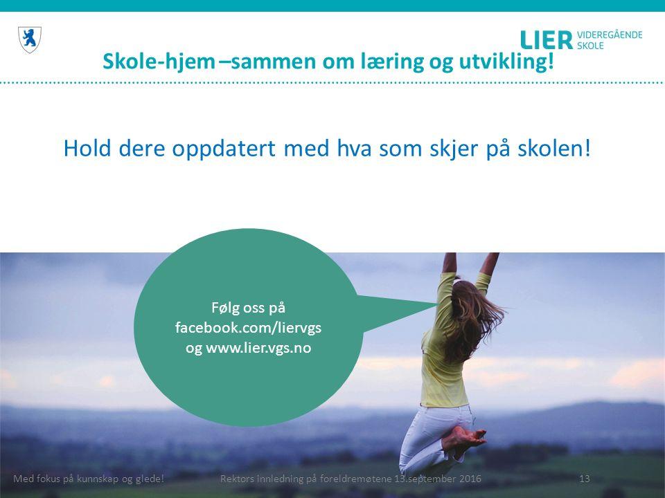 Skole-hjem –sammen om læring og utvikling! Hold dere oppdatert med hva som skjer på skolen! 13 Følg oss på facebook.com/liervgs og www.lier.vgs.no Rek