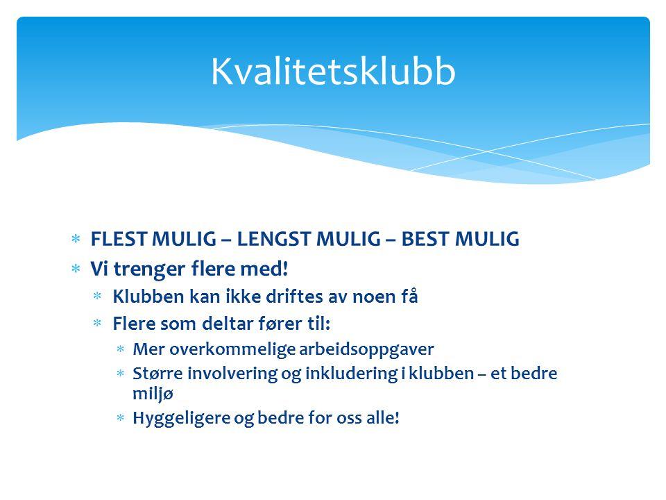  FLEST MULIG – LENGST MULIG – BEST MULIG  Vi trenger flere med.