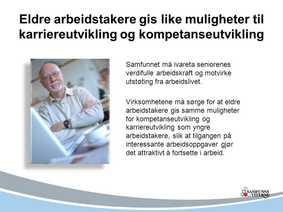 Eldre arbeidstakere gis like muligheter til karriereutvikling og kompetanseutvikling Samfunnet må ivareta seniorenes verdifulle arbeidskraft og motvir