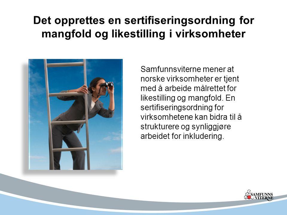 Det opprettes en sertifiseringsordning for mangfold og likestilling i virksomheter Samfunnsviterne mener at norske virksomheter er tjent med å arbeide