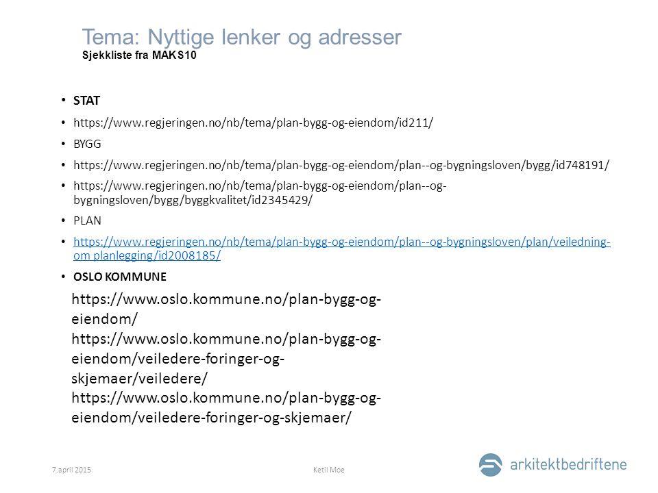 Tema: Nyttige lenker og adresser Sjekkliste fra MAKS10 STAT https://www.regjeringen.no/nb/tema/plan-bygg-og-eiendom/id211/ BYGG https://www.regjeringen.no/nb/tema/plan-bygg-og-eiendom/plan--og-bygningsloven/bygg/id748191/ https://www.regjeringen.no/nb/tema/plan-bygg-og-eiendom/plan--og- bygningsloven/bygg/byggkvalitet/id2345429/ PLAN https://www.regjeringen.no/nb/tema/plan-bygg-og-eiendom/plan--og-bygningsloven/plan/veiledning- om planlegging/id2008185/ https://www.regjeringen.no/nb/tema/plan-bygg-og-eiendom/plan--og-bygningsloven/plan/veiledning- om planlegging/id2008185/ OSLO KOMMUNE 7.april 2015Ketil Moe https://www.oslo.kommune.no/plan-bygg-og- eiendom/ https://www.oslo.kommune.no/plan-bygg-og- eiendom/veiledere-foringer-og- skjemaer/veiledere/ https://www.oslo.kommune.no/plan-bygg-og- eiendom/veiledere-foringer-og-skjemaer/