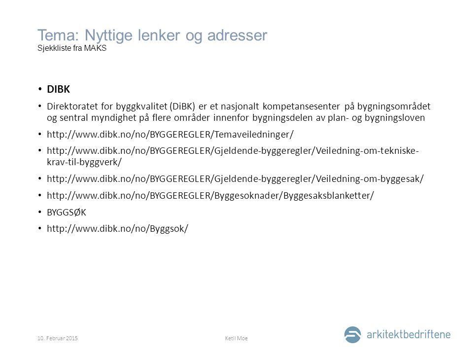Tema: Nyttige lenker og adresser Sjekkliste fra MAKS DIBK Direktoratet for byggkvalitet (DiBK) er et nasjonalt kompetansesenter på bygningsområdet og sentral myndighet på flere områder innenfor bygningsdelen av plan- og bygningsloven http://www.dibk.no/no/BYGGEREGLER/Temaveiledninger/ http://www.dibk.no/no/BYGGEREGLER/Gjeldende-byggeregler/Veiledning-om-tekniske- krav-til-byggverk/ http://www.dibk.no/no/BYGGEREGLER/Gjeldende-byggeregler/Veiledning-om-byggesak/ http://www.dibk.no/no/BYGGEREGLER/Byggesoknader/Byggesaksblanketter/ BYGGSØK http://www.dibk.no/no/Byggsok/ 10.