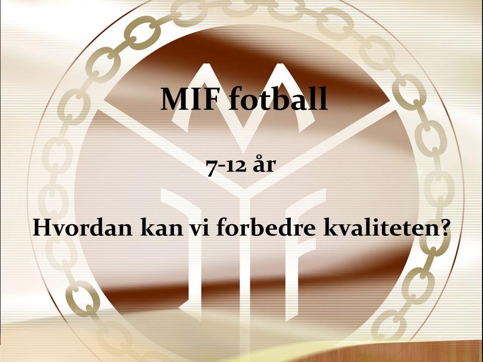 MIF fotball 7-12 år Hvordan kan vi forbedre kvaliteten?