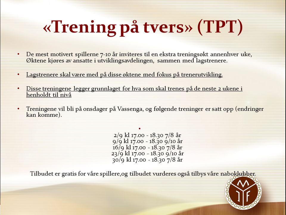 «Trening på tvers» (TPT) De mest motivert spillerne 7-10 år inviteres til en ekstra treningsøkt annenhver uke, Øktene kjøres av ansatte i utviklingsav
