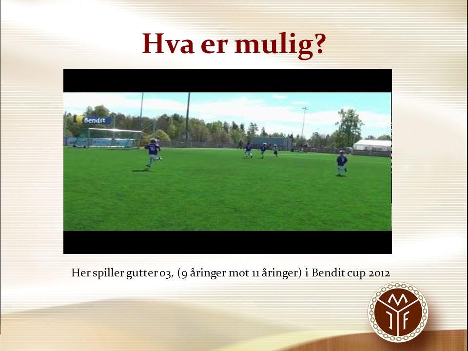Hva er mulig? Her spiller gutter 03, (9 åringer mot 11 åringer) i Bendit cup 2012