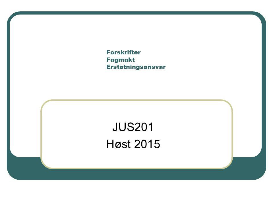 Forskrifter Fagmakt Erstatningsansvar JUS201 Høst 2015