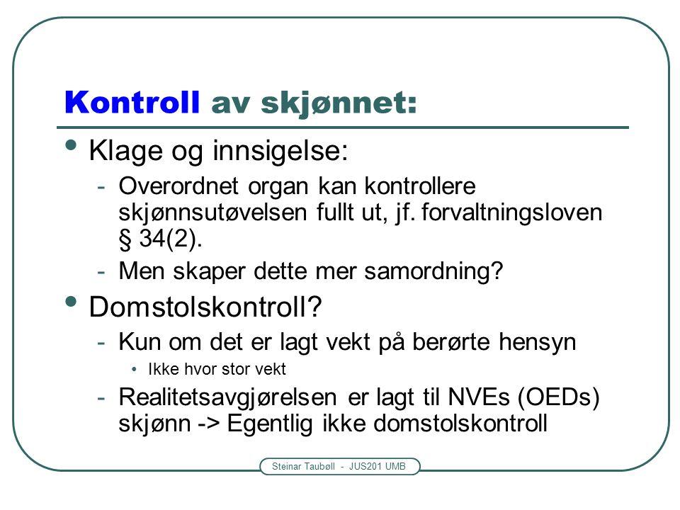 Steinar Taubøll - JUS201 UMB Kontroll av skjønnet: Klage og innsigelse: -Overordnet organ kan kontrollere skjønnsutøvelsen fullt ut, jf.