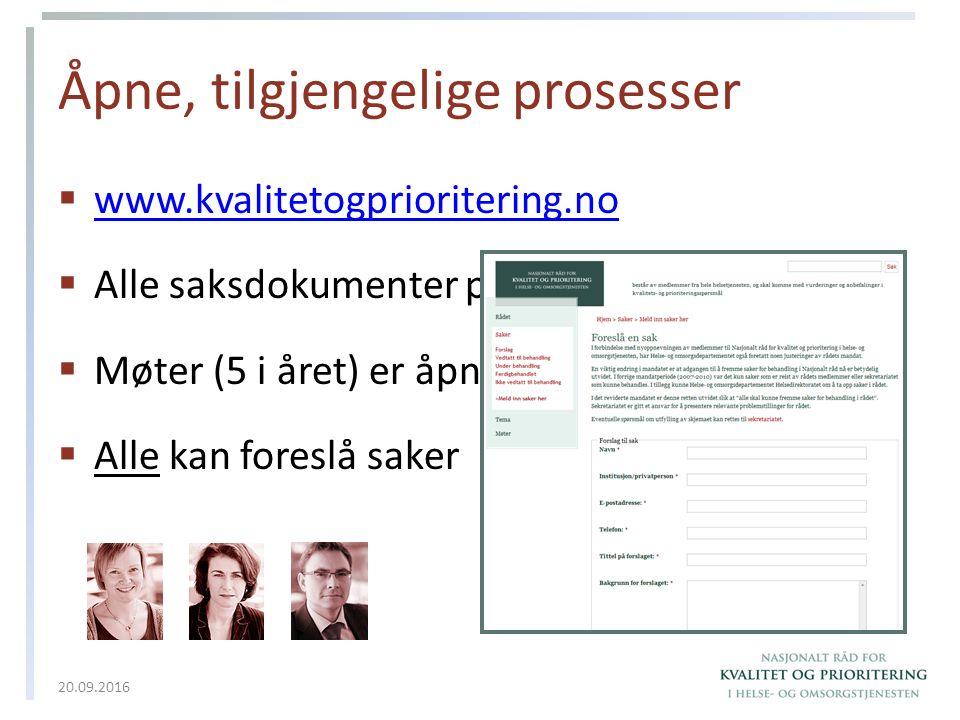 Åpne, tilgjengelige prosesser  www.kvalitetogprioritering.no www.kvalitetogprioritering.no  Alle saksdokumenter publiseres  Møter (5 i året) er åpne for publikum  Alle kan foreslå saker 20.09.2016