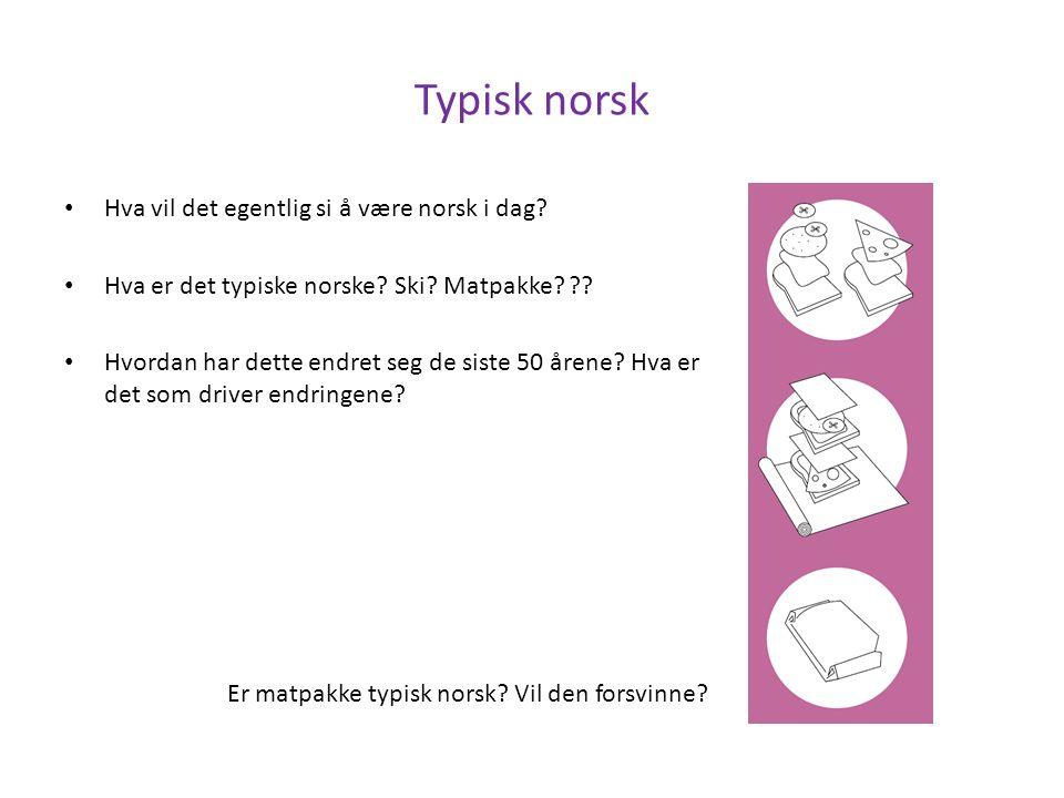 Typisk norsk Hva vil det egentlig si å være norsk i dag.
