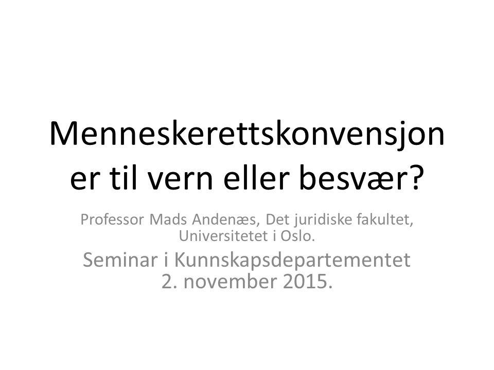 Menneskerettskonvensjon er til vern eller besvær? Professor Mads Andenæs, Det juridiske fakultet, Universitetet i Oslo. Seminar i Kunnskapsdepartement