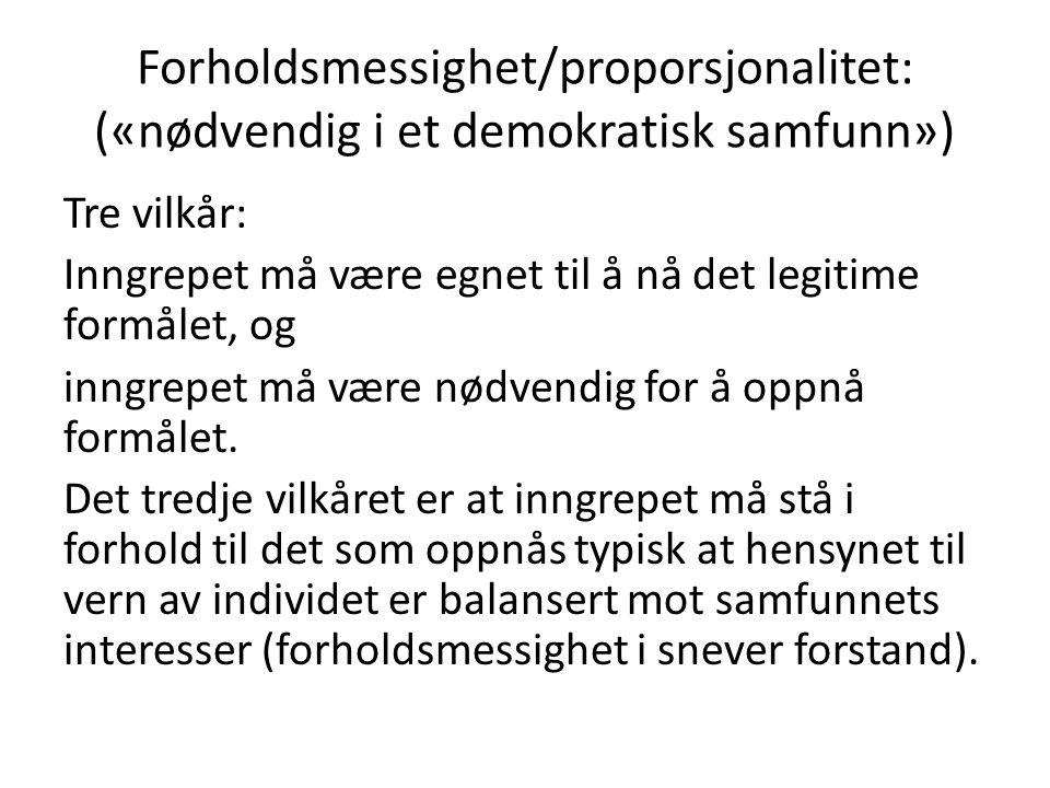 Forholdsmessighet/proporsjonalitet: («nødvendig i et demokratisk samfunn») Tre vilkår: Inngrepet må være egnet til å nå det legitime formålet, og inng