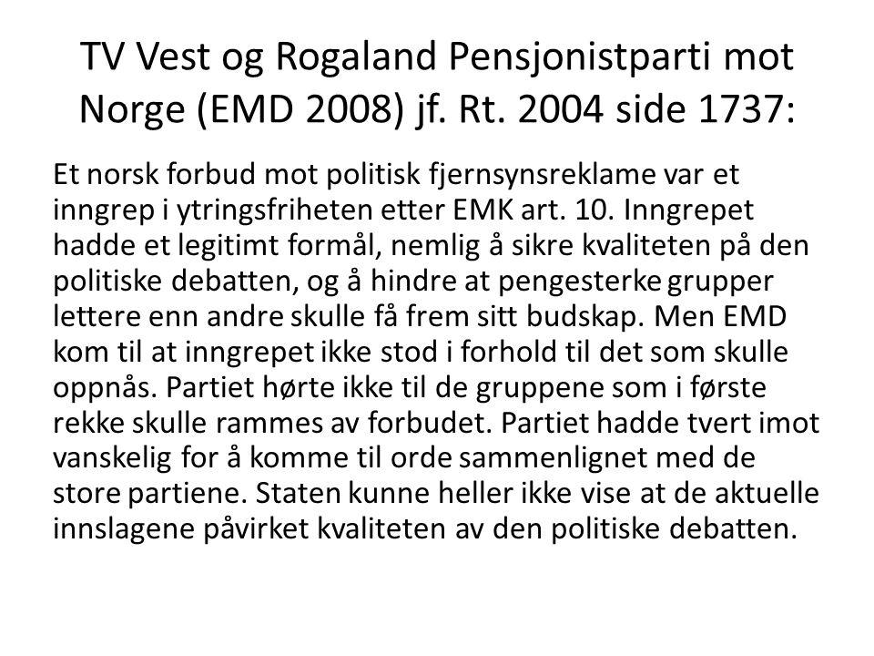 TV Vest og Rogaland Pensjonistparti mot Norge (EMD 2008) jf. Rt. 2004 side 1737: Et norsk forbud mot politisk fjernsynsreklame var et inngrep i ytring
