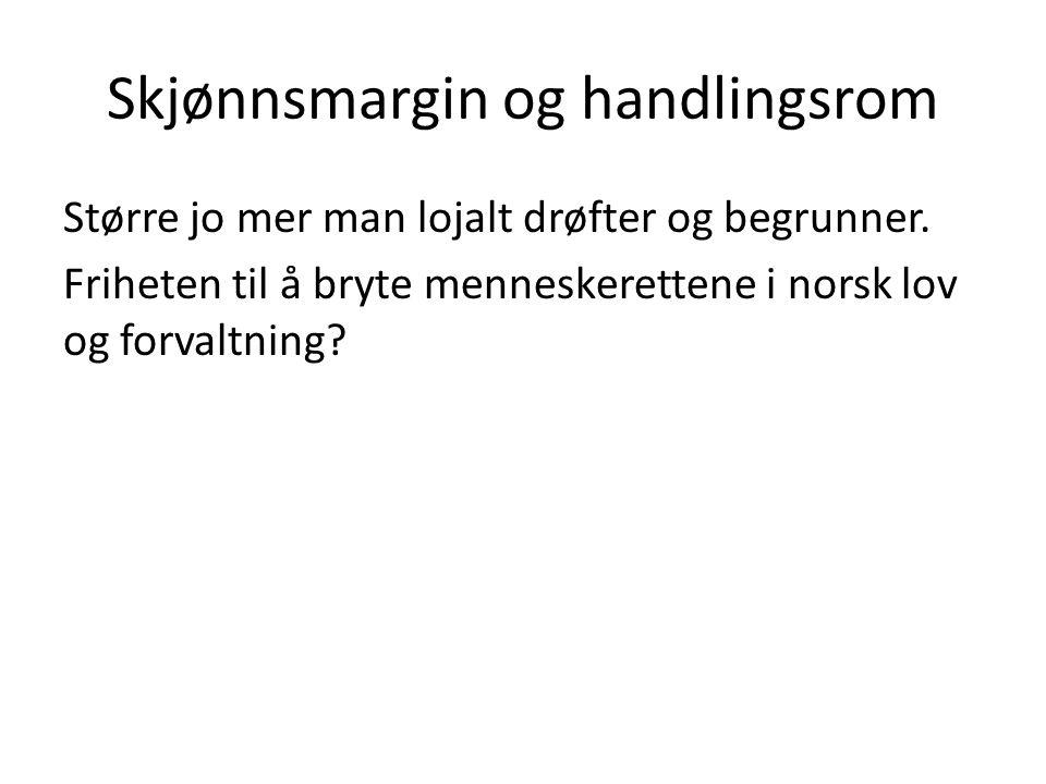 Skjønnsmargin og handlingsrom Større jo mer man lojalt drøfter og begrunner. Friheten til å bryte menneskerettene i norsk lov og forvaltning?