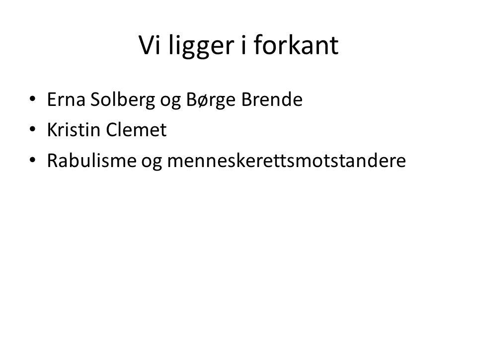 Vi ligger i forkant Erna Solberg og Børge Brende Kristin Clemet Rabulisme og menneskerettsmotstandere