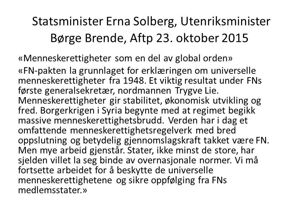Statsminister Erna Solberg, Utenriksminister Børge Brende, Aftp 23. oktober 2015 «Menneskerettigheter som en del av global orden» «FN-pakten la grunnl
