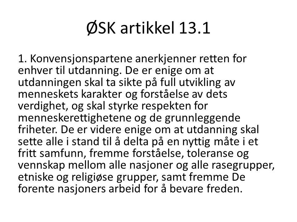 ØSK artikkel 13.1 1. Konvensjonspartene anerkjenner retten for enhver til utdanning. De er enige om at utdanningen skal ta sikte på full utvikling av