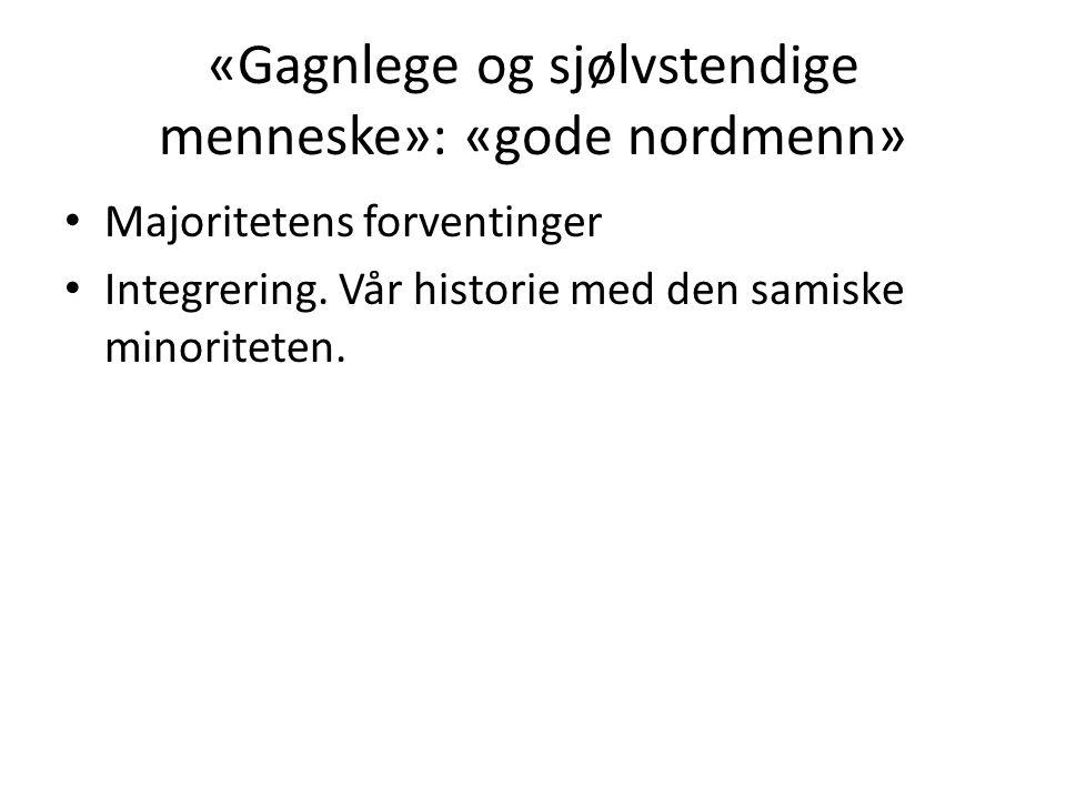«Gagnlege og sjølvstendige menneske»: «gode nordmenn» Majoritetens forventinger Integrering. Vår historie med den samiske minoriteten.