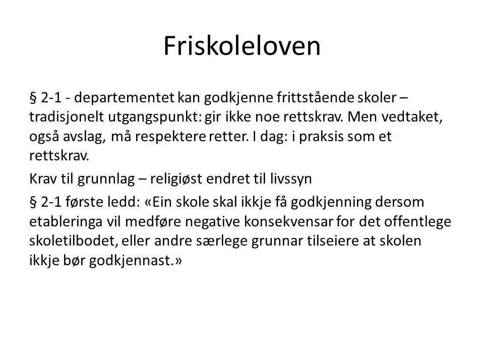 Friskoleloven § 2-1 - departementet kan godkjenne frittstående skoler – tradisjonelt utgangspunkt: gir ikke noe rettskrav. Men vedtaket, også avslag,
