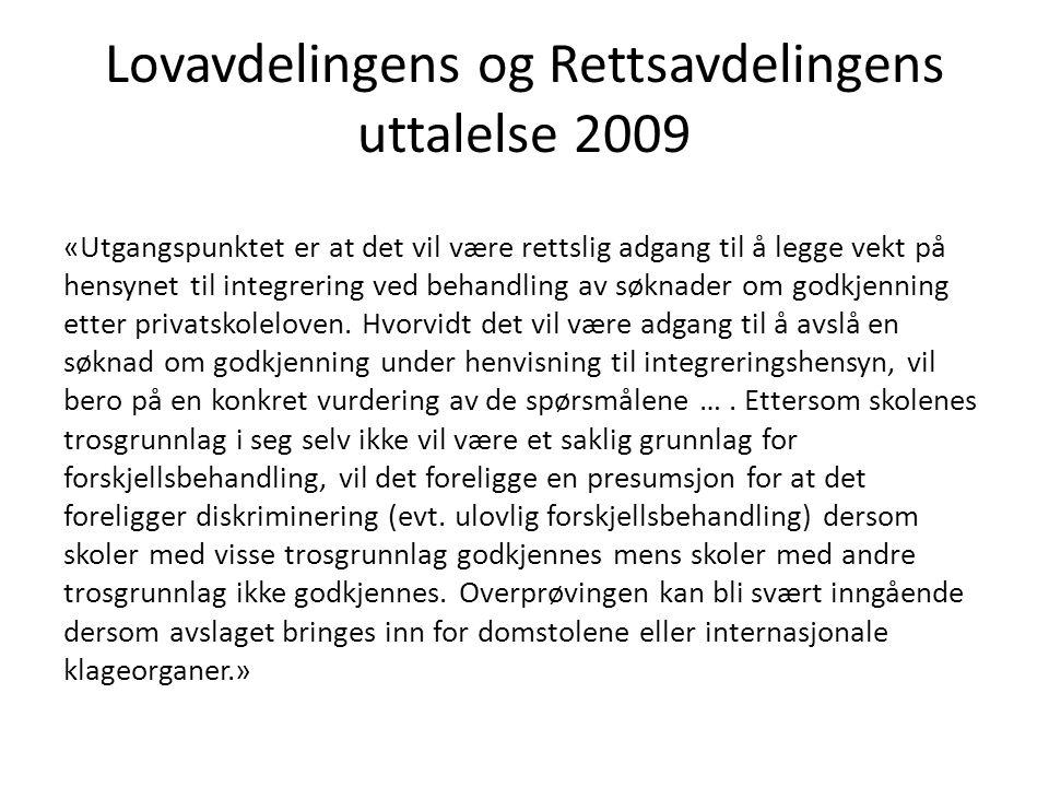 Lovavdelingens og Rettsavdelingens uttalelse 2009 «Utgangspunktet er at det vil være rettslig adgang til å legge vekt på hensynet til integrering ved behandling av søknader om godkjenning etter privatskoleloven.