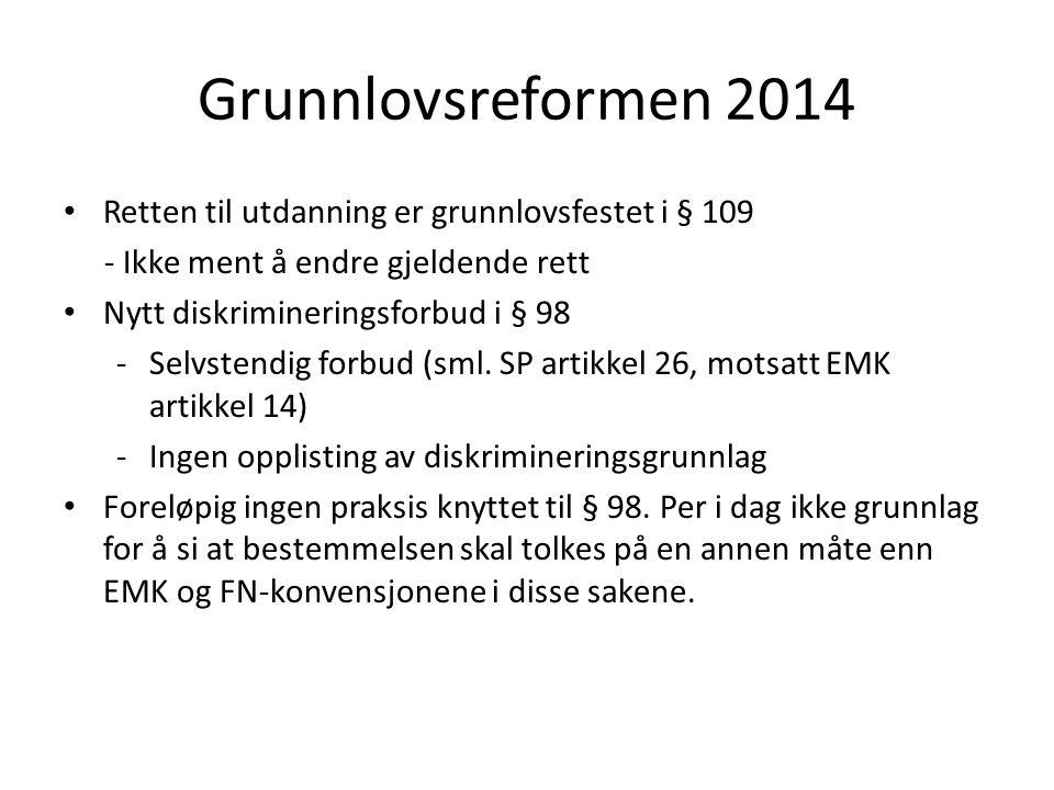 Grunnlovsreformen 2014 Retten til utdanning er grunnlovsfestet i § 109 - Ikke ment å endre gjeldende rett Nytt diskrimineringsforbud i § 98 -Selvstendig forbud (sml.