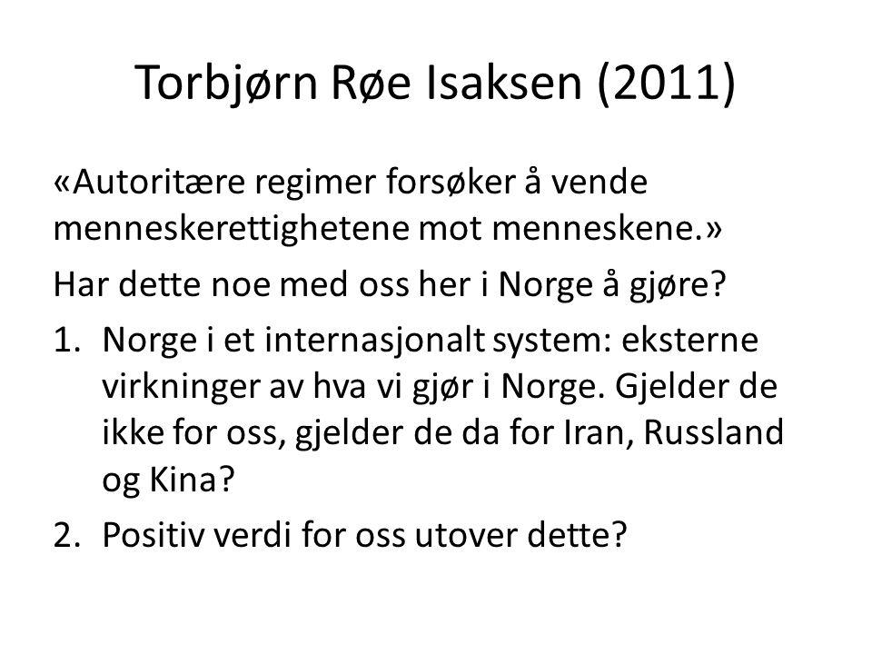 Torbjørn Røe Isaksen (2011) «Autoritære regimer forsøker å vende menneskerettighetene mot menneskene.» Har dette noe med oss her i Norge å gjøre? 1.No