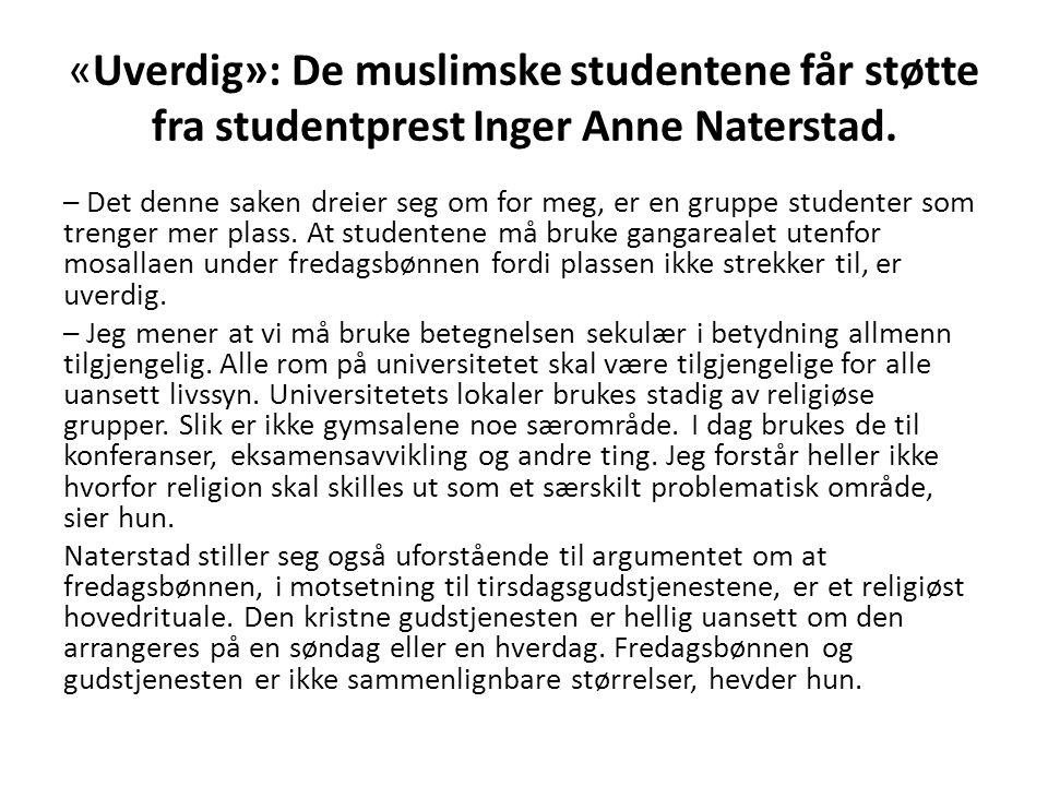 «Uverdig»: De muslimske studentene får støtte fra studentprest Inger Anne Naterstad. – Det denne saken dreier seg om for meg, er en gruppe studenter s
