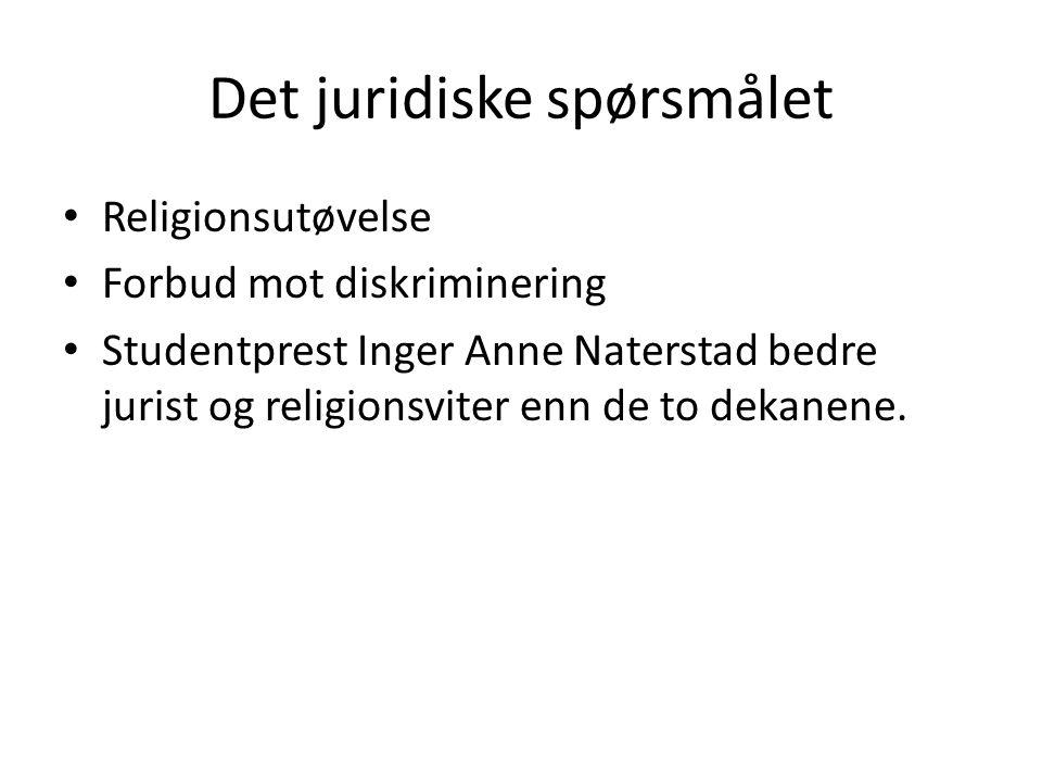 Det juridiske spørsmålet Religionsutøvelse Forbud mot diskriminering Studentprest Inger Anne Naterstad bedre jurist og religionsviter enn de to dekanene.