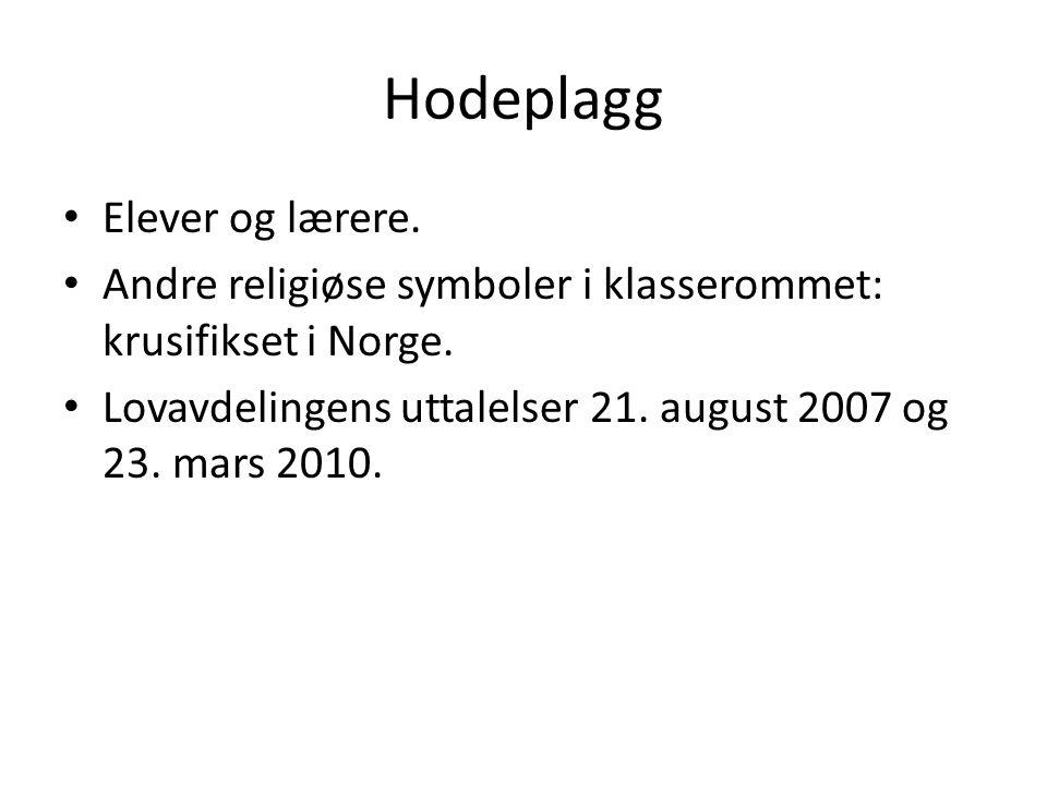 Hodeplagg Elever og lærere. Andre religiøse symboler i klasserommet: krusifikset i Norge. Lovavdelingens uttalelser 21. august 2007 og 23. mars 2010.