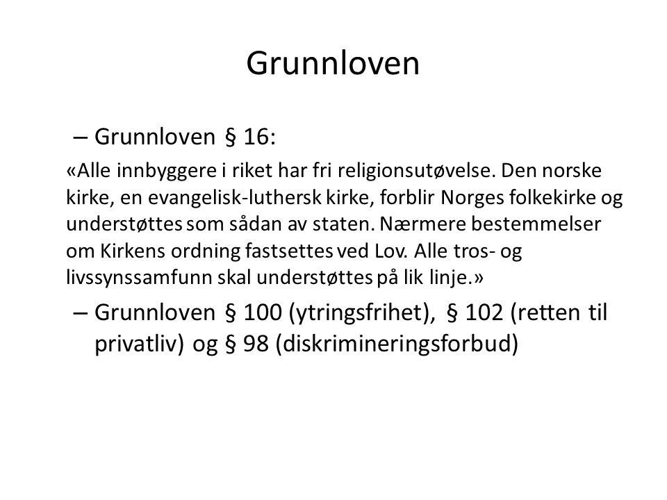 Grunnloven – Grunnloven § 16: «Alle innbyggere i riket har fri religionsutøvelse. Den norske kirke, en evangelisk-luthersk kirke, forblir Norges folke