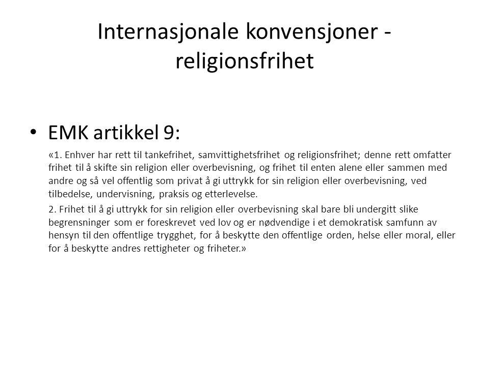 Internasjonale konvensjoner - religionsfrihet EMK artikkel 9: «1. Enhver har rett til tankefrihet, samvittighetsfrihet og religionsfrihet; denne rett