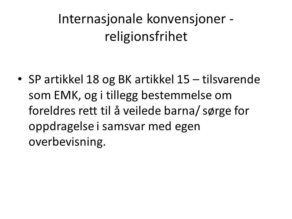 Internasjonale konvensjoner - religionsfrihet SP artikkel 18 og BK artikkel 15 – tilsvarende som EMK, og i tillegg bestemmelse om foreldres rett til å veilede barna/ sørge for oppdragelse i samsvar med egen overbevisning.