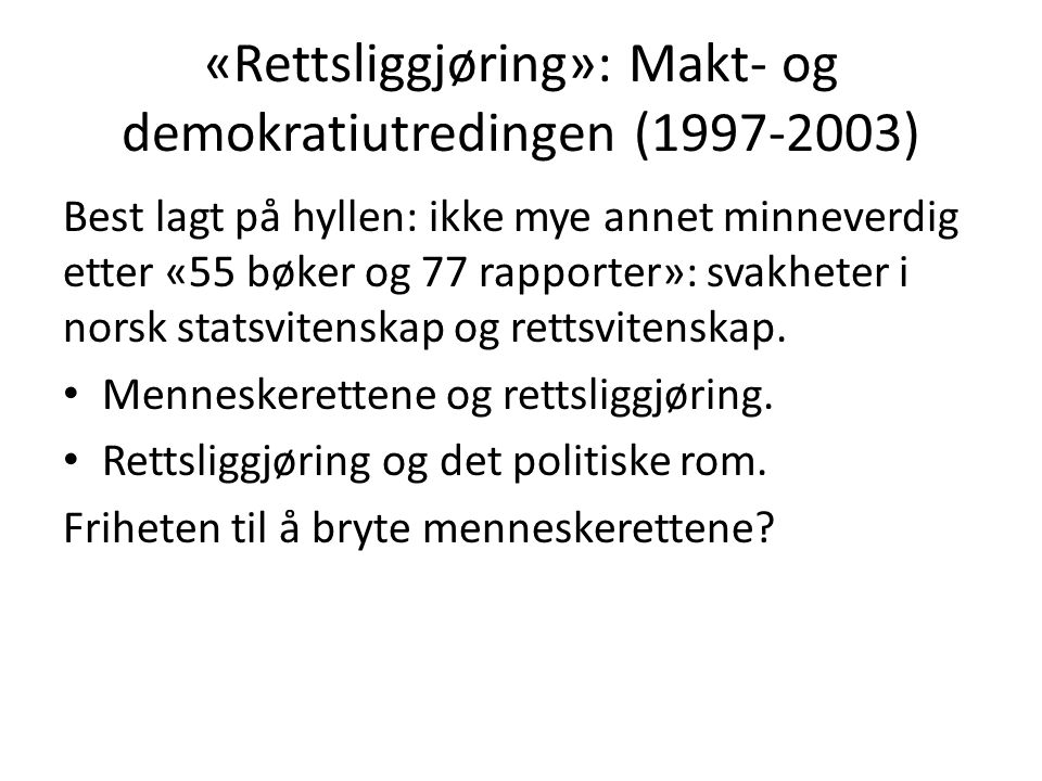 «Rettsliggjøring»: Makt- og demokratiutredingen (1997-2003) Best lagt på hyllen: ikke mye annet minneverdig etter «55 bøker og 77 rapporter»: svakhete