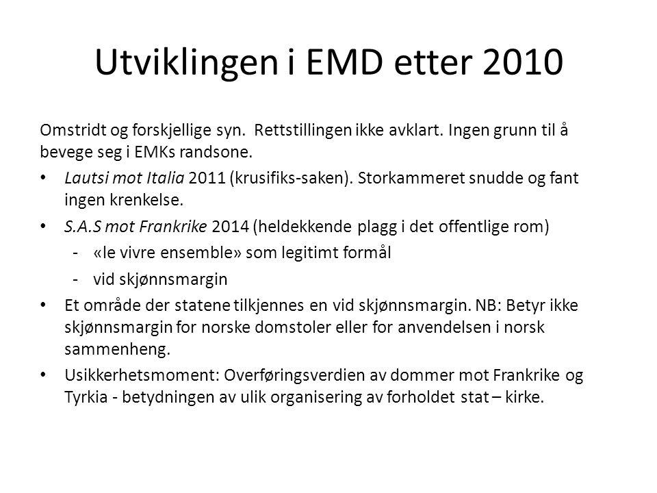 Utviklingen i EMD etter 2010 Omstridt og forskjellige syn. Rettstillingen ikke avklart. Ingen grunn til å bevege seg i EMKs randsone. Lautsi mot Itali