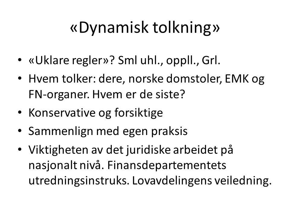 «Dynamisk tolkning» «Uklare regler»? Sml uhl., oppll., Grl. Hvem tolker: dere, norske domstoler, EMK og FN-organer. Hvem er de siste? Konservative og