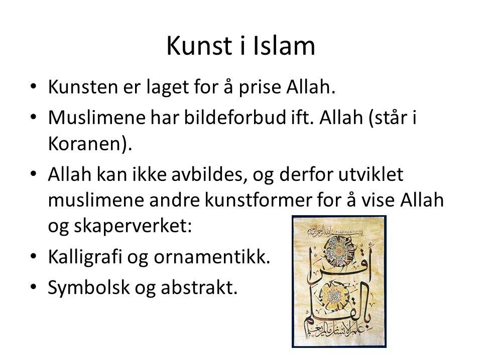 Kunst i Islam Kunsten er laget for å prise Allah. Muslimene har bildeforbud ift. Allah (står i Koranen). Allah kan ikke avbildes, og derfor utviklet m