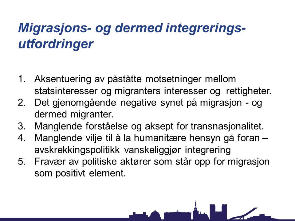 Migrasjons- og dermed integrerings- utfordringer 1.Aksentuering av påståtte motsetninger mellom statsinteresser og migranters interesser og rettigheter.