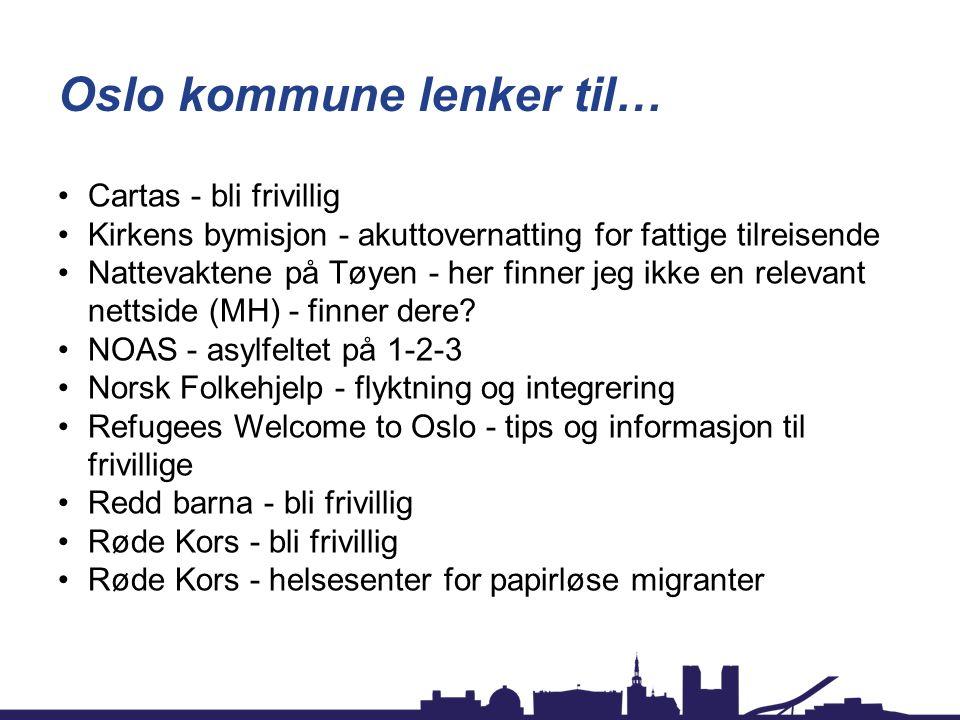 Oslo kommune lenker til… Cartas - bli frivillig Kirkens bymisjon - akuttovernatting for fattige tilreisende Nattevaktene på Tøyen - her finner jeg ikke en relevant nettside (MH) - finner dere.