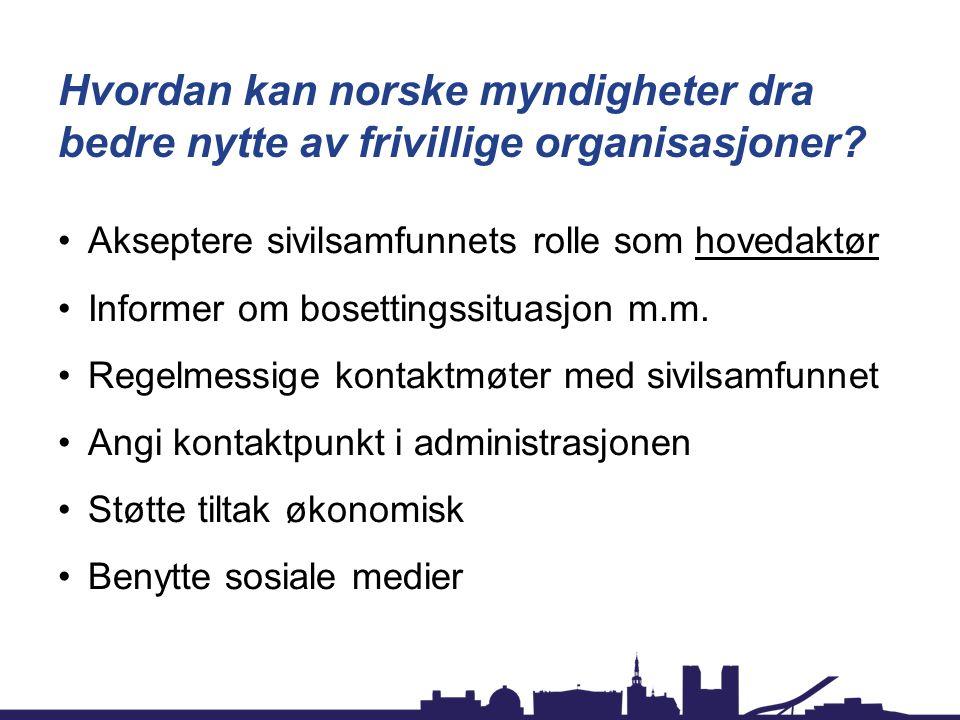 Hvordan kan norske myndigheter dra bedre nytte av frivillige organisasjoner? Akseptere sivilsamfunnets rolle som hovedaktør Informer om bosettingssitu