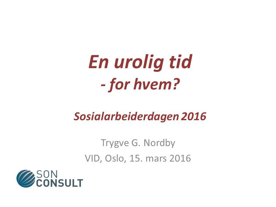 En urolig tid - for hvem Sosialarbeiderdagen 2016 Trygve G. Nordby VID, Oslo, 15. mars 2016