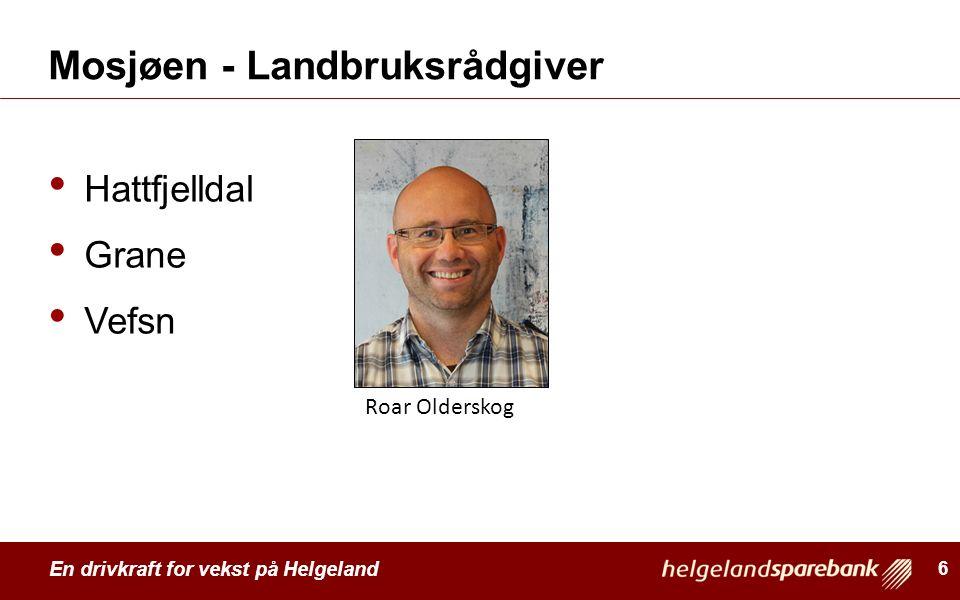 En drivkraft for vekst på Helgeland Mosjøen - Landbruksrådgiver Hattfjelldal Grane Vefsn 6 Roar Olderskog