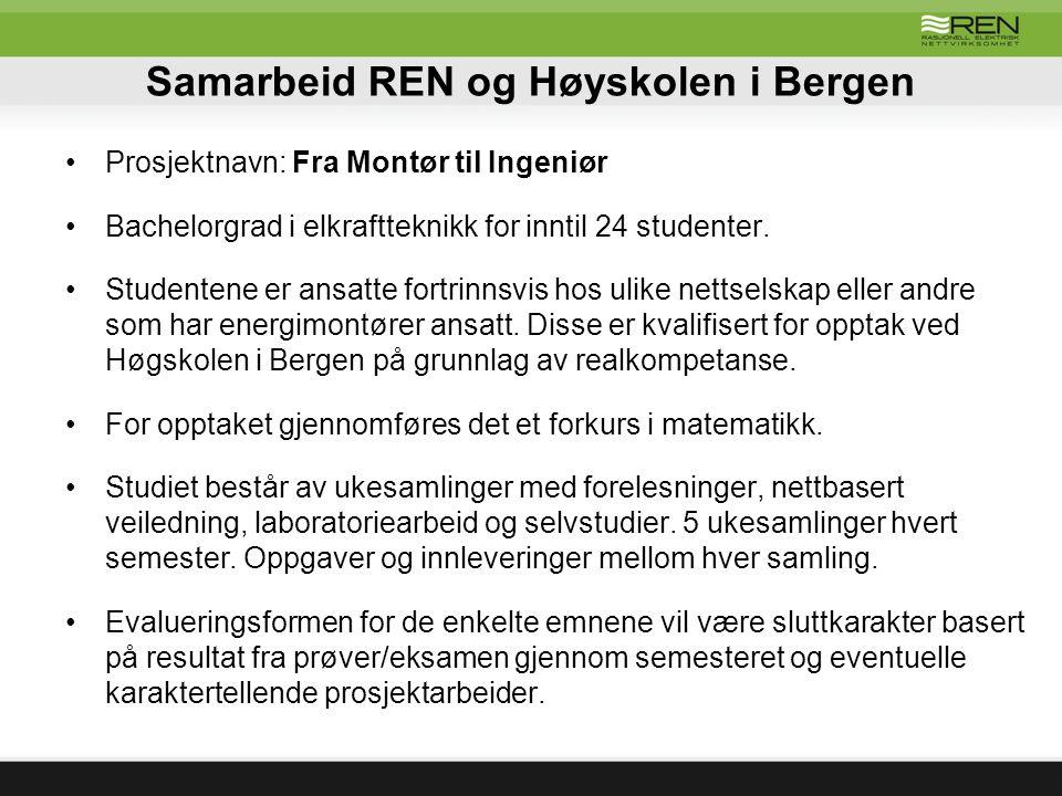Samarbeid REN og Høyskolen i Bergen Prosjektnavn: Fra Montør til Ingeniør Bachelorgrad i elkraftteknikk for inntil 24 studenter.